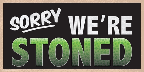 Sorry Were Stoned 12x24, cannabis, weed, pot, ss128